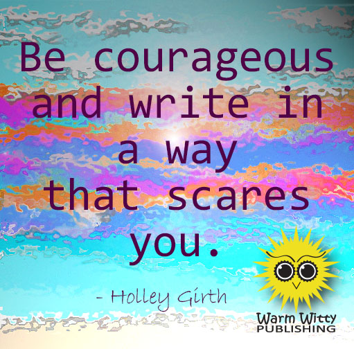 Writer Tip Be courageous